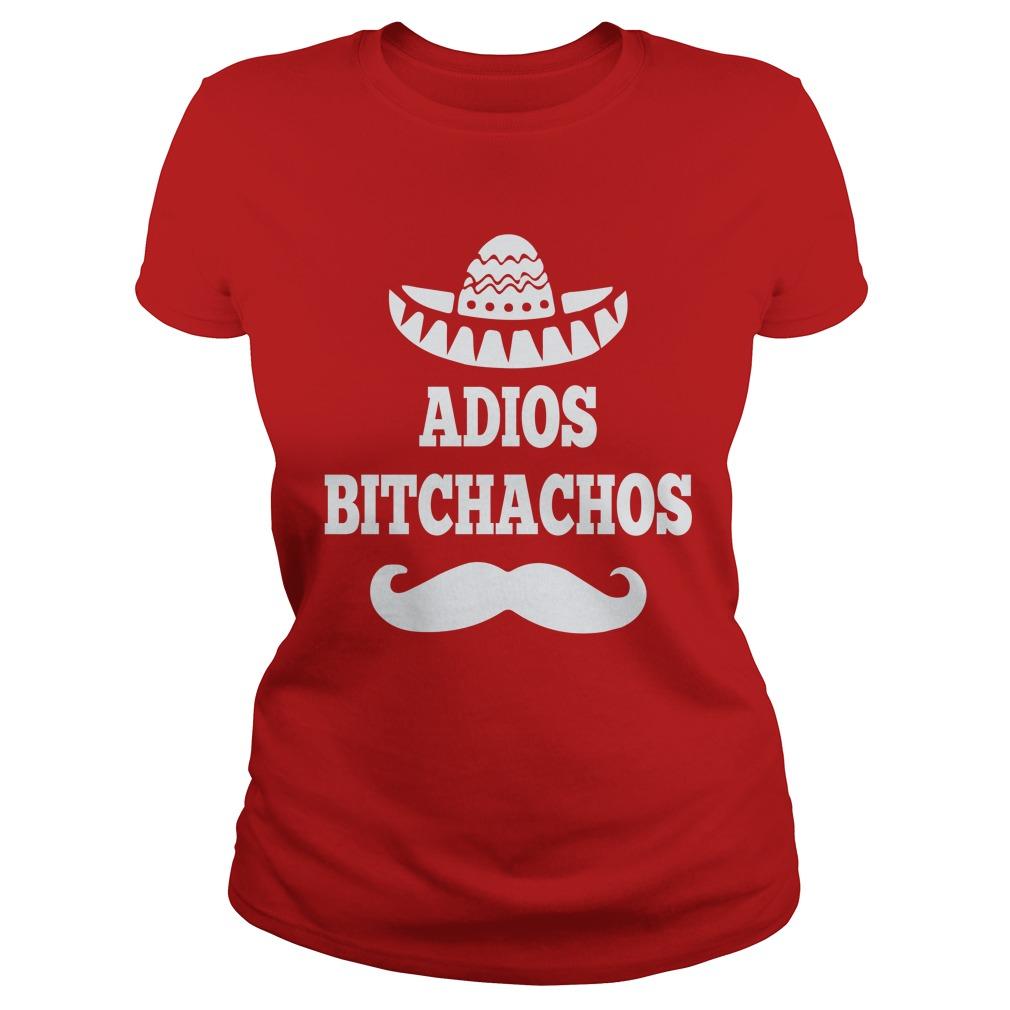 Adios Bitchachos shirt - Adios Bitchachos shirt, long sleeve, hoodie