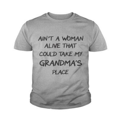 Aint a woman alive that could take my Grandmas place shirt1 400x400 - Ain't a woman alive that could take my Grandma's place shirt, youth tee