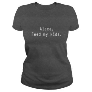 Alexa feed my Kids shirt 300x300 - Alexa, feed my Kids shirt, hoodie, ladies