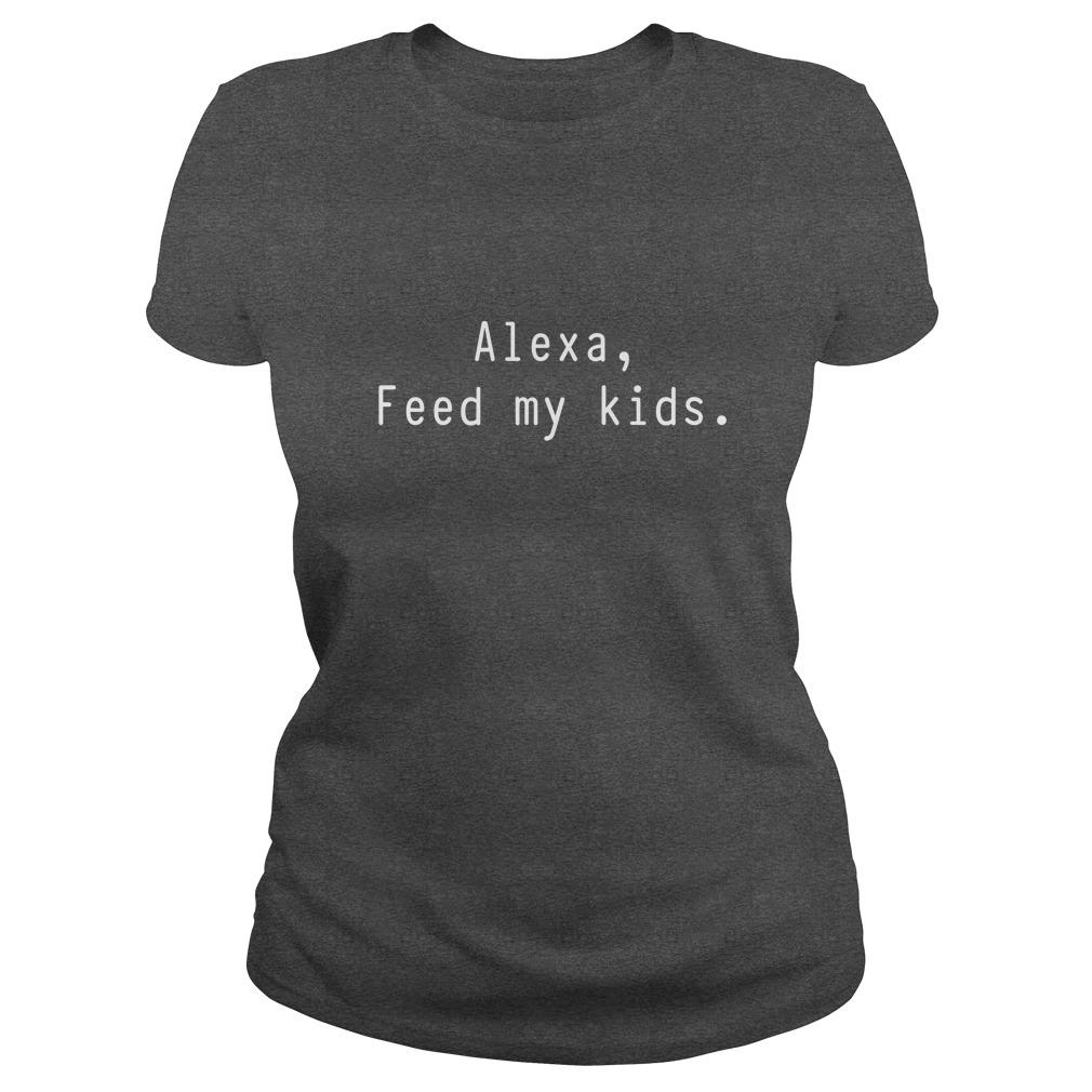 Alexa feed my Kids shirt - Alexa, feed my Kids shirt, hoodie, ladies