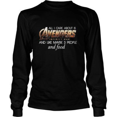 All I Care About Is Avengers Infinity War And Like Maybe 3 People Shirt3 400x400 - All I Care About Is Avengers Infinity War And Like Maybe 3 People Shirt, LS
