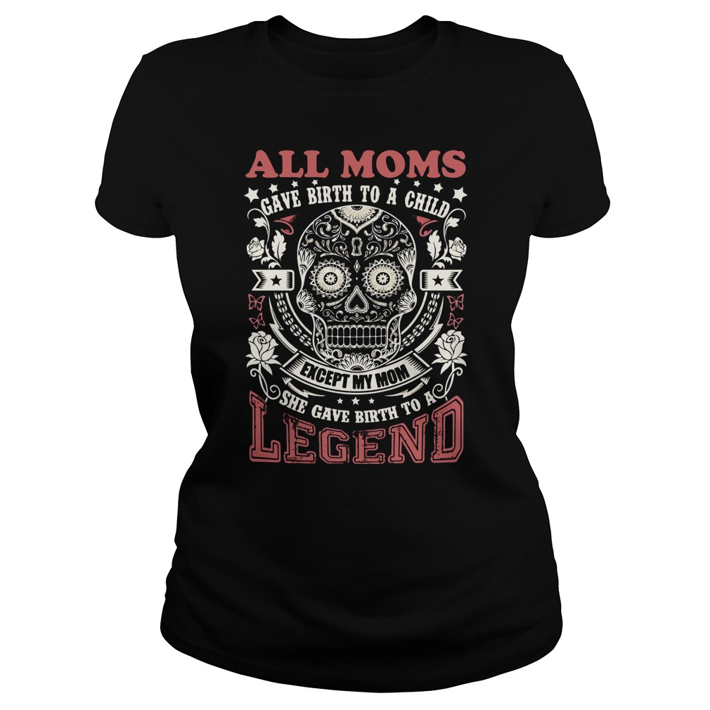 All Moms gave birth to a child except my Mom shirt - All Moms gave birth to a child except my Mom shirt, hoodie