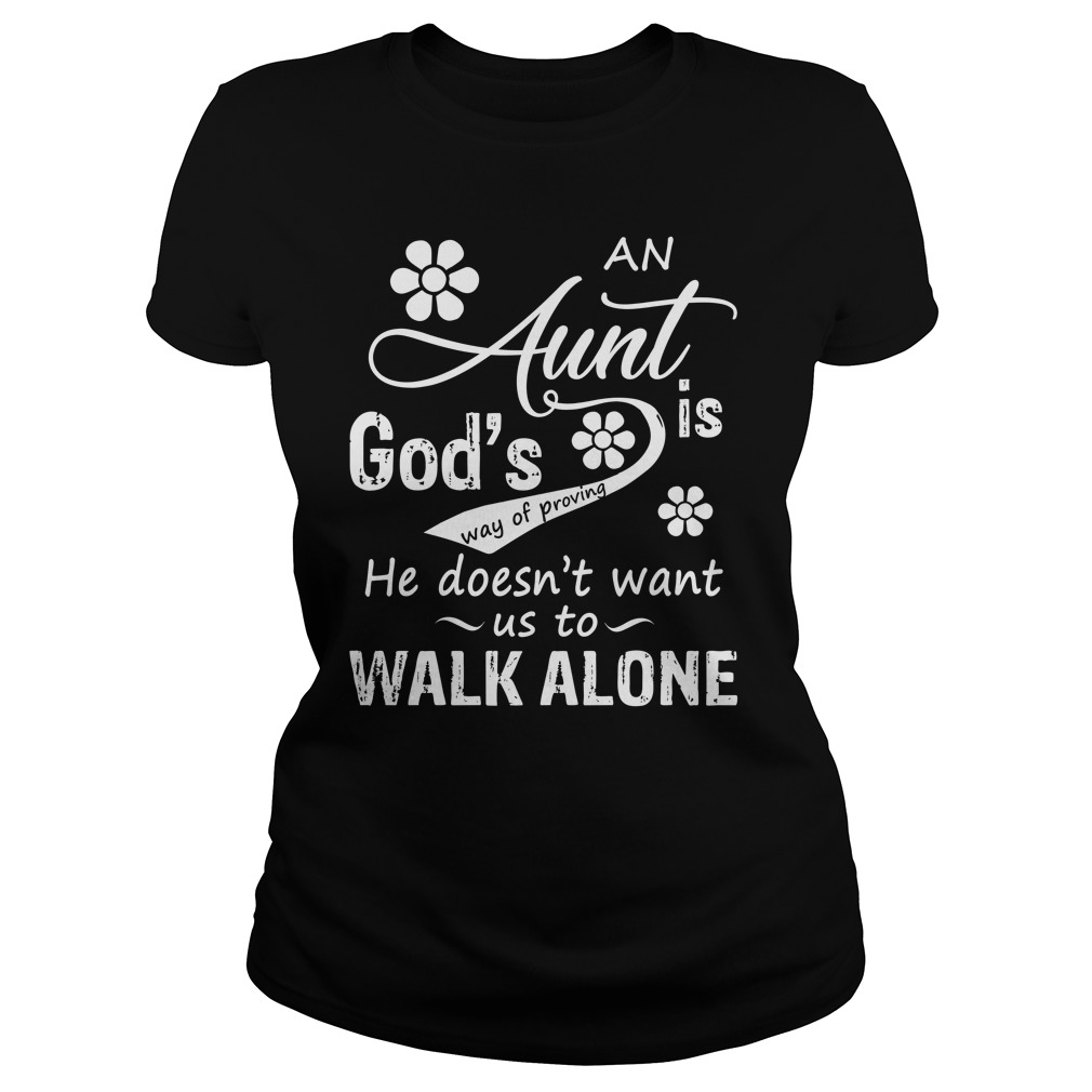 An Aunt Gods Is Way Of Proving He Doesnt Want Us To Walk Alone Shirt - An Aunt God's Is Way Of Proving He Doesn't Want Us To Walk Alone Shirt