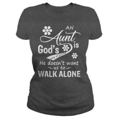 An Aunt Gods Is Way Of Proving He Doesnt Want Us To Walk Alone Shirt2 400x400 - An Aunt God's Is Way Of Proving He Doesn't Want Us To Walk Alone Shirt