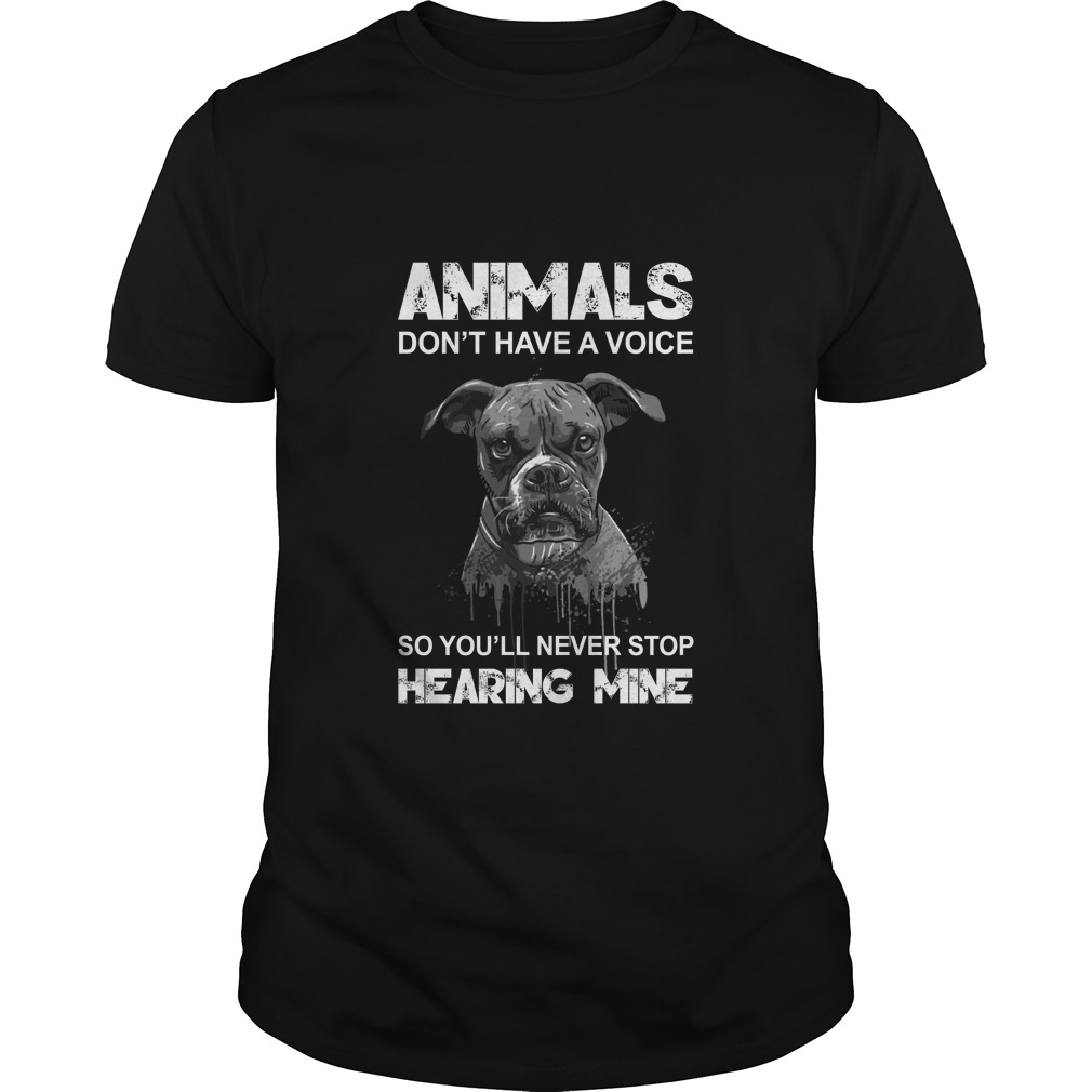 Animals dont have a voice so youll never stop hearing mine shirt - Animals don't have a voice so you'll never stop hearing mine shirt, hoodie