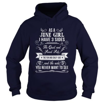 As a June girl I have 3 sides the quiet and sweet side shirt2 400x400 - As a June girl I have 3 sides the quiet and sweet side shirt, hoodie