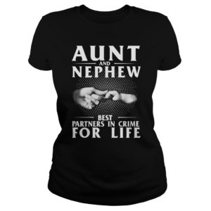 Aunt And Nephew Best Partners In Crime For Life shirt 300x300 - Aunt And Nephew Best Partners In Crime For Life shirt, ladies
