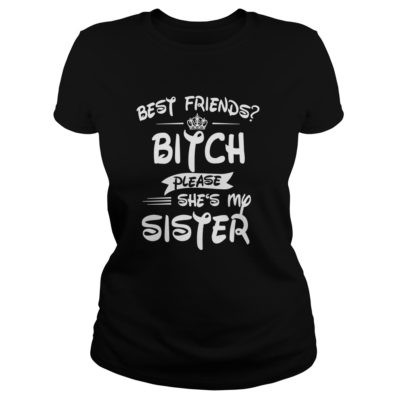 Best friends bitch please shes my Sister shirt1 400x400 - Best friends bitch please she's my Sister shirt, ladies, hoodie