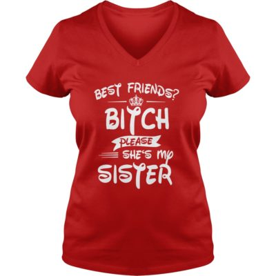 Best friends bitch please shes my Sister shirt2 400x400 - Best friends bitch please she's my Sister shirt, ladies, hoodie