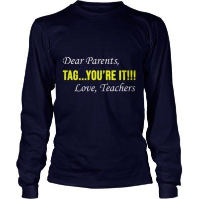 Dear Parent Tag youre it. Love Teachers long sleeve 400x400 - Dear Parent, Tag you're it. Love Teachers shirt, hoodie, ladies
