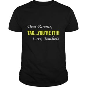 Dear Parent Tag youre it. Love Teachers shirt 300x300 - Dear Parent, Tag you're it. Love Teachers shirt, hoodie, ladies