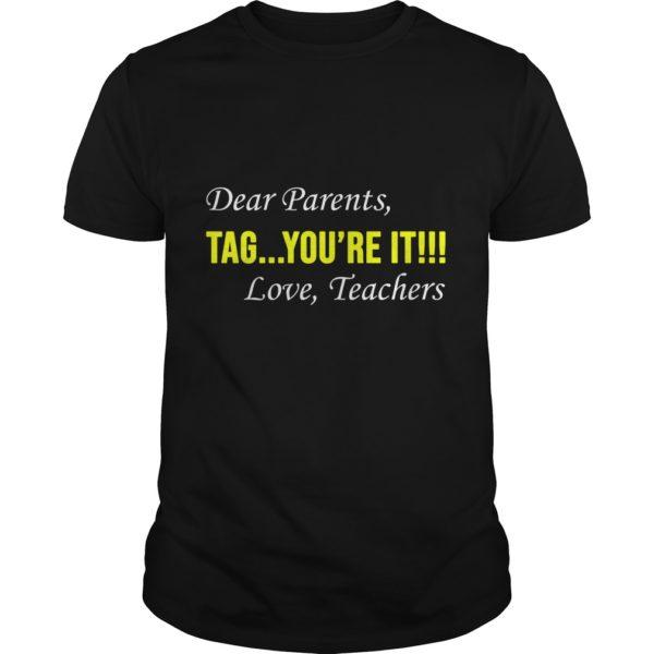 Dear Parent Tag youre it. Love Teachers shirt 600x600 - Dear Parent, Tag you're it. Love Teachers shirt, hoodie, ladies