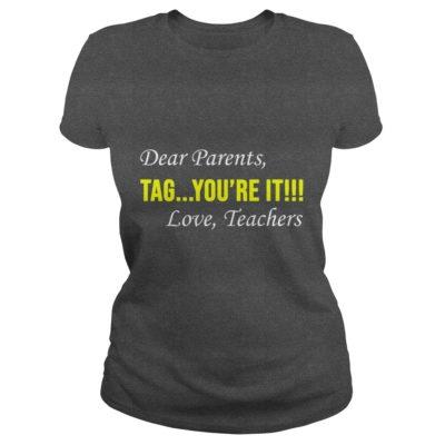 Dear Parent Tag youre it. Love Teachers shirt grey 400x400 - Dear Parent, Tag you're it. Love Teachers shirt, hoodie, ladies