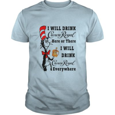 Dr Seuss I Will Drink Crown Royal Here Or There shirt1 400x400 - Dr Seuss: I Will Drink Crown Royal Here Or There shirt, hoodie