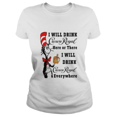 Dr Seuss I Will Drink Crown Royal Here Or There shirt2 400x400 - Dr Seuss: I Will Drink Crown Royal Here Or There shirt, hoodie