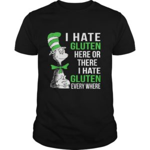 Dr Seuss I hate Gluten here or there shirt 300x300 - Dr Seuss: I hate Gluten here or there shirt, hoodie, ladies