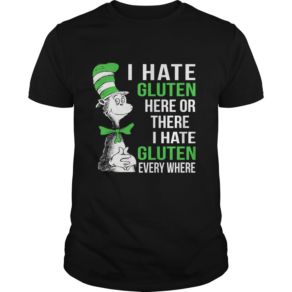 Dr Seuss I hate Gluten here or there shirt - Dr Seuss: I hate Gluten here or there shirt, hoodie, ladies