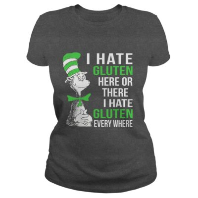 Dr Seuss I hate Gluten here or there shirt2 400x400 - Dr Seuss: I hate Gluten here or there shirt, hoodie, ladies