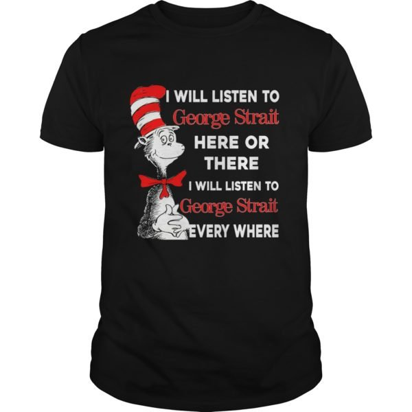 Dr Seuss I will listen to George Strait here or there shirt 600x600 - Dr Seuss: I will listen to George Strait here or there shirt, long sleeve