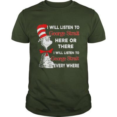 Dr Seuss I will listen to George Strait here or there shirt1 400x400 - Dr Seuss: I will listen to George Strait here or there shirt, long sleeve