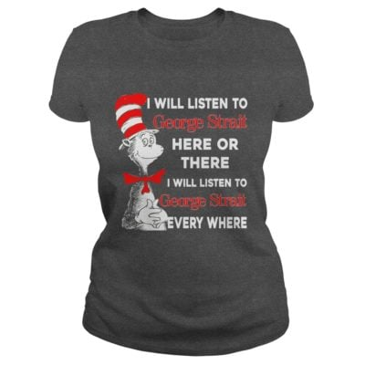 Dr Seuss I will listen to George Strait here or there shirt2 400x400 - Dr Seuss: I will listen to George Strait here or there shirt, long sleeve