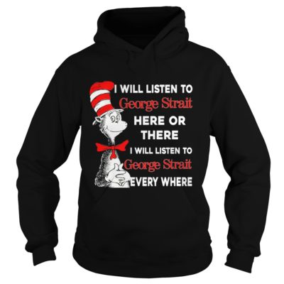 Dr Seuss I will listen to George Strait here or there shirt3 400x400 - Dr Seuss: I will listen to George Strait here or there shirt, long sleeve
