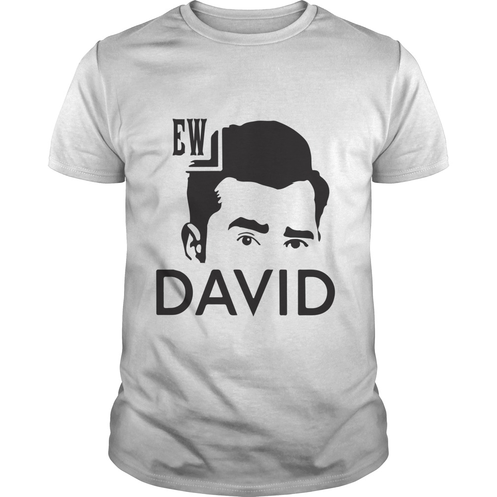 EW David Schitts Creek shirt - EW, David Schitt's Creek shirt, ladies, hoodie