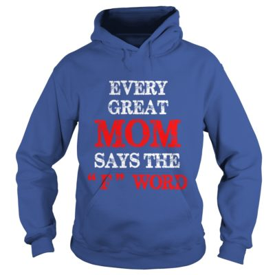 Every great Mom says The F word shirt2 400x400 - Every great Mom says The F word shirt, ladies