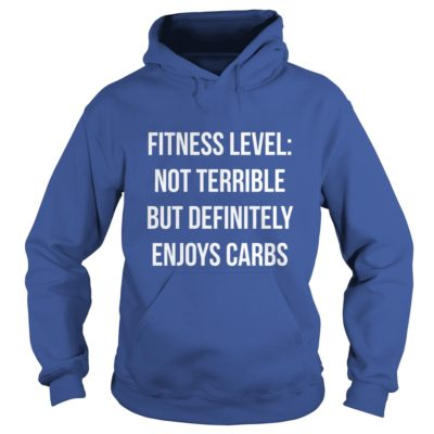 Fitness level Not terrible but definitely enjoy carbs shirt2 400x400 - Fitness level: Not terrible but definitely enjoy carbs shirt, hoodie