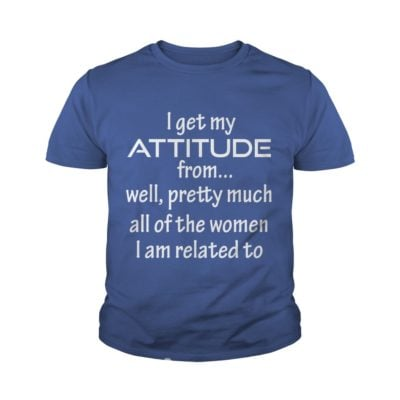 I Get My Attitude From... Well shirt1 400x400 - I Get My Attitude From... Well shirt, youth tee, ladies