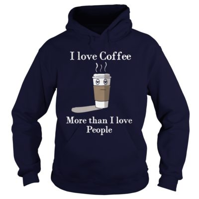 I Love Coffee More Than I Love People Shirt1 400x400 - I Love Coffee More Than I Love People Shirt, Hoodie, LS