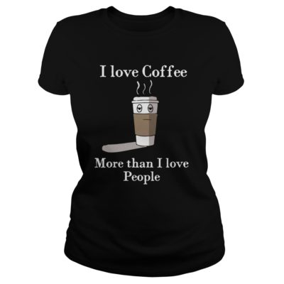 I Love Coffee More Than I Love People Shirt2 400x400 - I Love Coffee More Than I Love People Shirt, Hoodie, LS