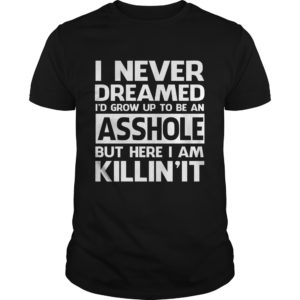 I Never Dreamed Id Grow Up Be An Asshole shirt 300x300 - I Never Dreamed I'd Grow Up Be An Asshole shirt, LS, hioodie