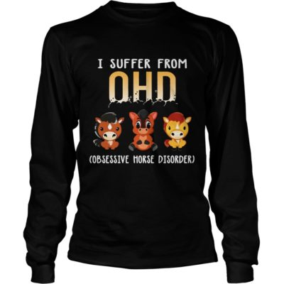 I Suffer From OHD Obsessive Horse Disorder Shirt1 400x400 - I Suffer From OHD Obsessive Horse Disorder Shirt, LS
