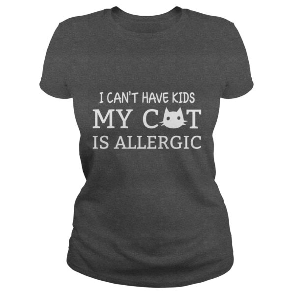 I cant have kids my Cat is allergic shirt 600x600 - I can't have kids my Cat is allergic shirt, ladies