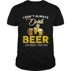 I dont always drink Beer shirt 300x300 - I don't always drink Beer shirt, hoodie, long sleeve, tank