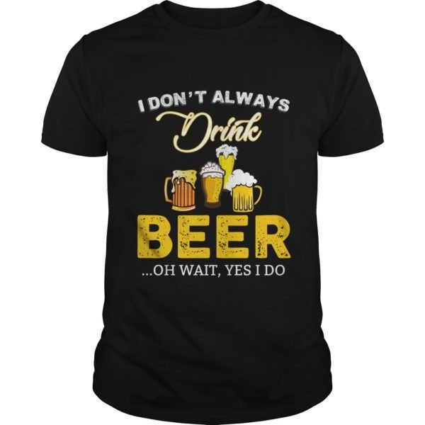 I dont always drink Beer shirt 600x600 - I don't always drink Beer shirt, hoodie, long sleeve, tank