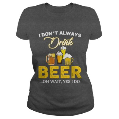 I dont always drink Beer shirt2 400x400 - I don't always drink Beer shirt, hoodie, long sleeve, tank