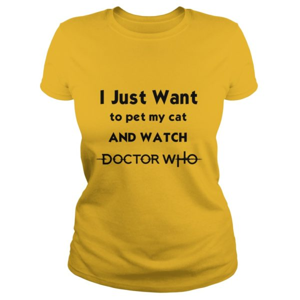 I just want to pet my Cat and watch Doctor Who shirt 1 600x600 - I just want to pet my Cat and watch Doctor Who shirt