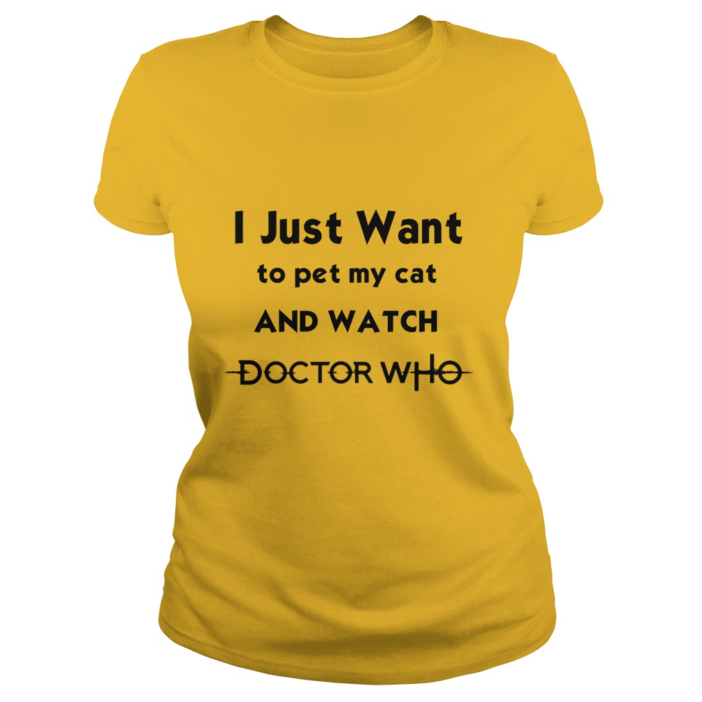 I just want to pet my Cat and watch Doctor Who shirt 1 - I just want to pet my Cat and watch Doctor Who shirt
