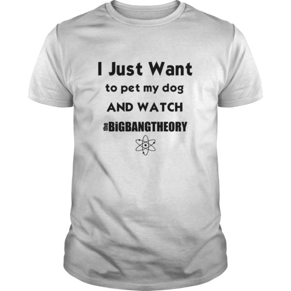 I just want to pet my Dog and watch The Big Bang Theory shirt 600x600 - I just want to pet my Dog and watch The Big Bang Theory shirt, LS