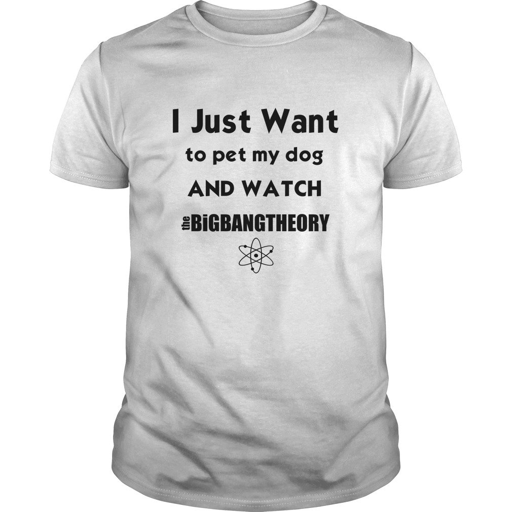 I just want to pet my Dog and watch The Big Bang Theory shirt - I just want to pet my Dog and watch The Big Bang Theory shirt, LS