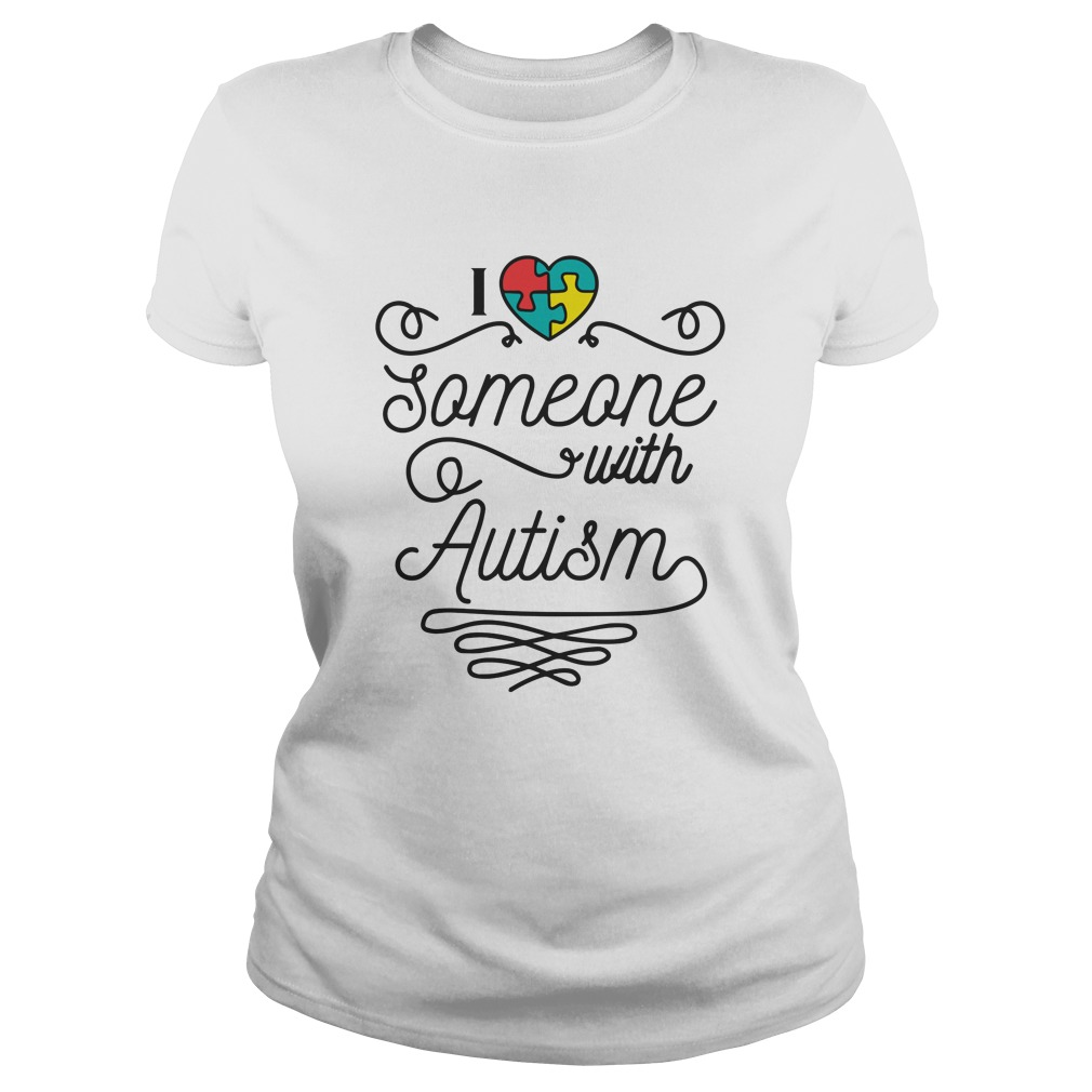 I love someone with Autism shirt - I love someone with Autism shirt, hoodie, ladies