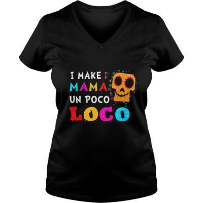 I make MaMa un Poco Loco v neck 400x400 - I make MaMa Un Poco Loco shirt, ladies, youth tee