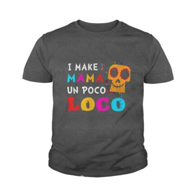 I make MaMa un Poco Loco youth tee 400x400 - I make MaMa Un Poco Loco shirt, ladies, youth tee