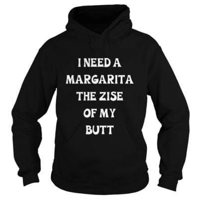 I need a Margarita the size of my butt shirt2 400x400 - I need a Margarita the size of my butt shirt, long sleeve