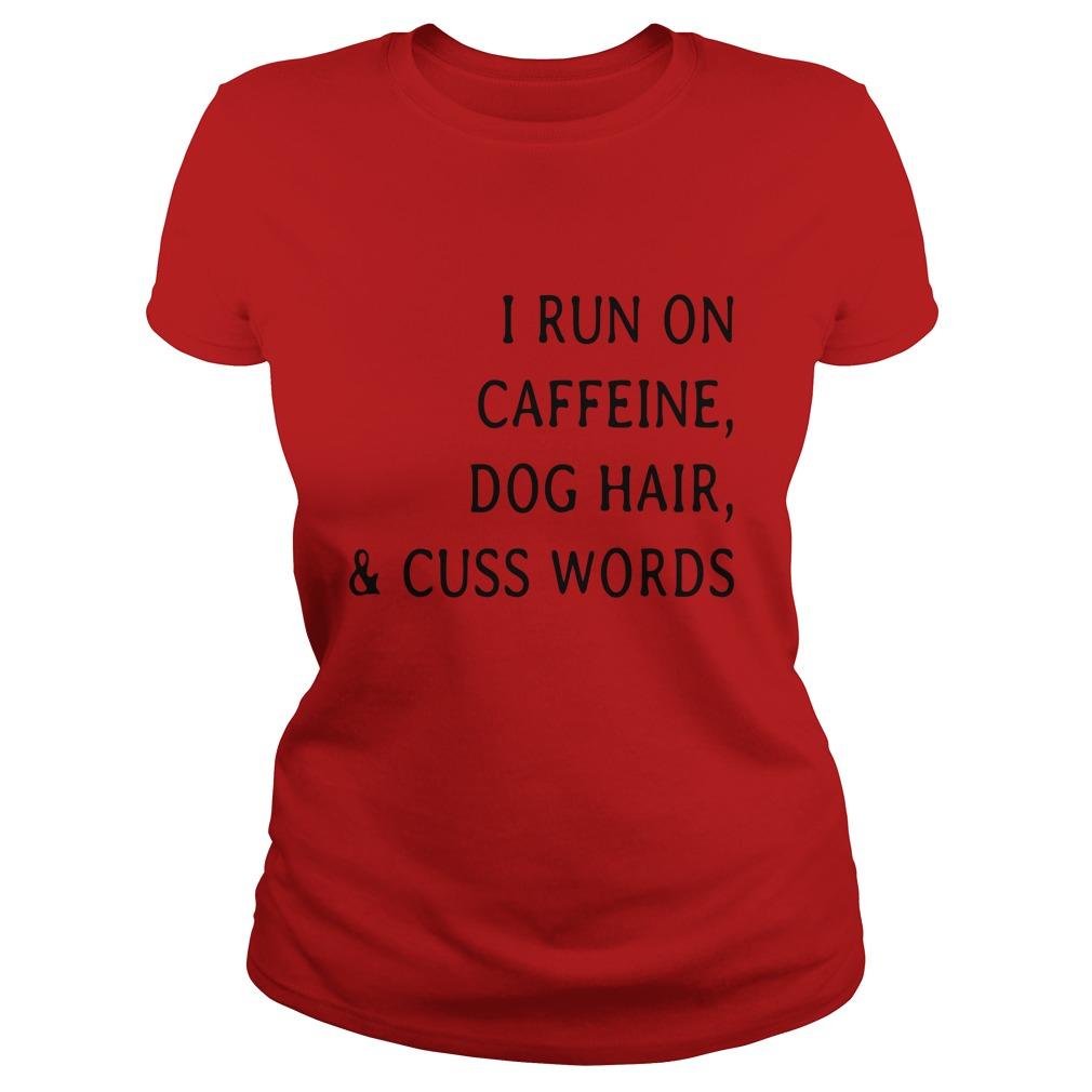 I run caffeine Dog hair and Cuss words shirt - I run caffeine, Dog hair and Cuss words shirt, long sleeve