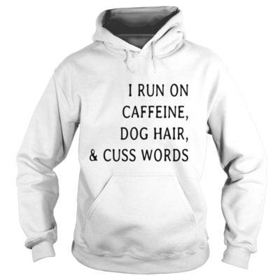 I run caffeine Dog hair and Cuss words shirt1 400x400 - I run caffeine, Dog hair and Cuss words shirt, long sleeve