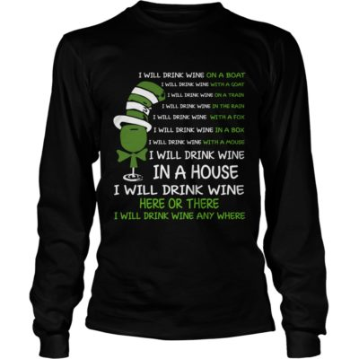 I will drink wine here or there3 400x400 - I will drink wine here or there, hoodie, long sleeve