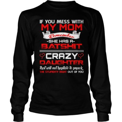 If You Mess With My Mom Remember She Has A Batshit Shirt3 400x400 - If You Mess With My Mom Remember She Has A Batshit Shirt, LS